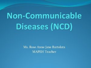 NonCommunicable Diseases NCD Ms Rose Anne Jane Bartolata