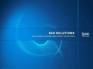 SAS SOLUTIONS SAS OTTAWA PLATFORM USER SOCIETY NOV