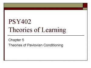 PSY 402 Theories of Learning Chapter 5 Theories