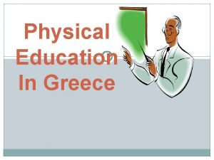 Physical Education In Greece Physical education had its