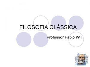 FILOSOFIA CLSSICA Professor Fbio Will Surgimento da Filosofia