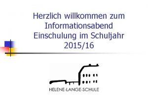 Herzlich willkommen zum Informationsabend Einschulung im Schuljahr 201516