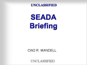 UNCLASSIFIED SEADA Briefing CW 2 R MANDELL UNCLASSIFIED