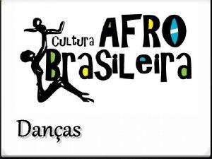 Danas Dana Afrobrasileira a dana com caractersticas africanas