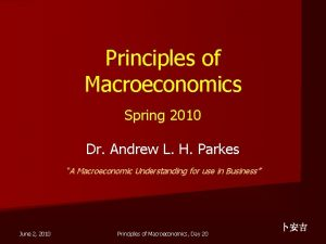 Principles of Macroeconomics Spring 2010 Dr Andrew L