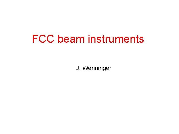 FCC beam instruments J Wenninger Instruments Measurement devices