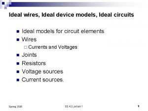 Ideal wires Ideal device models Ideal circuits n