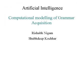 Artificial Intelligence Computational modelling of Grammar Acquisition Rishabh