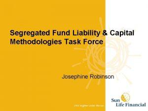 Segregated Fund Liability Capital Methodologies Task Force Josephine