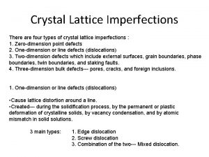 Crystal Lattice Imperfections There are four types of