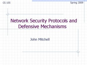 Spring 2009 CS 155 Network Security Protocols and