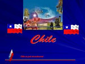 Chile un pas tricontinental UNIDAD 1 CHILE Y