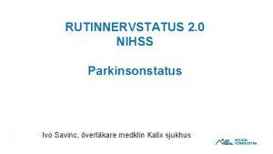 RUTINNERVSTATUS 2 0 NIHSS Parkinsonstatus Ivo Savinc verlkare