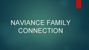 NAVIANCE FAMILY CONNECTION What is Naviance Family Connection