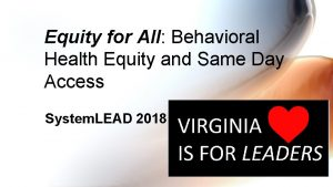 Equity for All Behavioral Health Equity and Same