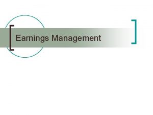 Earnings Management Definition n Earnings management Purposeful intervention