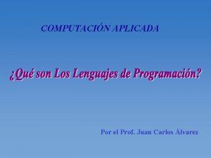 COMPUTACIN APLICADA Por el Prof Juan Carlos lvarez