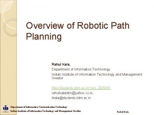 Overview of Robotic Path Planning Rahul Kala Department