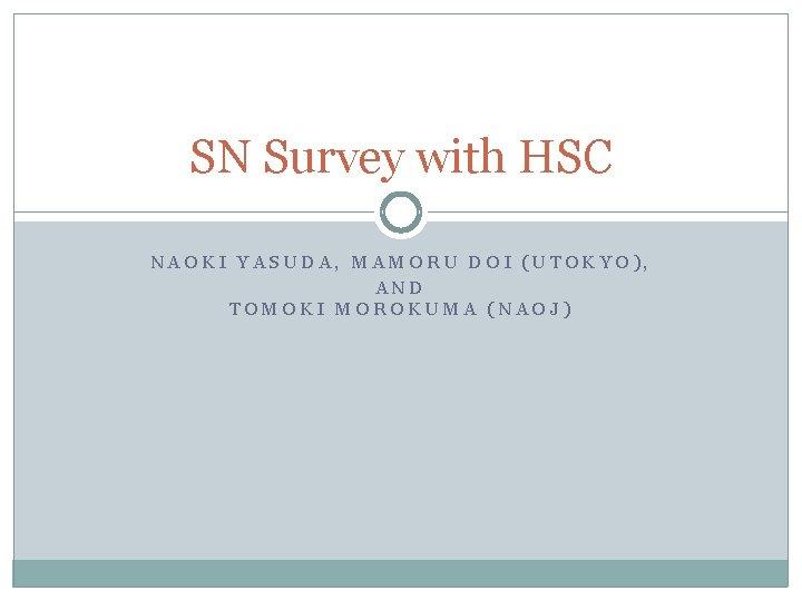 SN Survey with HSC NAOKI YASUDA MAMORU DOI