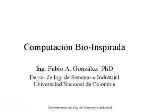 Computacin BioInspirada Ing Fabio A Gonzlez Ph D