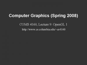 Computer Graphics Spring 2008 COMS 4160 Lecture 9