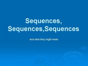 Sequences Sequences and what they might mean Comparative