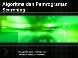 Algoritma dan Pemrograman Searching Tim Algoritma dan Pemrograman