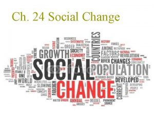 Ch 24 Social Change What is Social Change