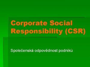 Corporate Social Responsibility CSR Spoleensk odpovdnost podnik CSR