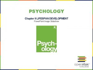 PSYCHOLOGY Chapter 9 LIFESPAN DEVELOPMENT Power Point Image