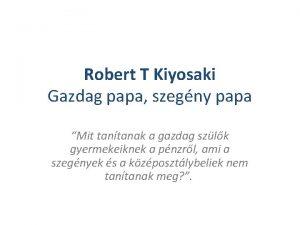 Robert T Kiyosaki Gazdag papa szegny papa Mit