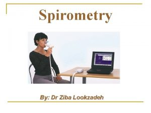 Spirometry By Dr Ziba Lookzadeh Introduction n A
