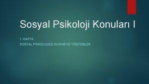 Sosyal Psikoloji Konular I 1 HAFTA SOSYAL PSIKOLOJIDE