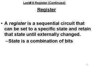 Lect 9 Register Continued Register A register is