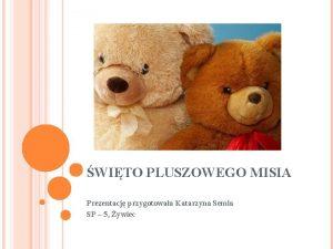 WITO PLUSZOWEGO MISIA Prezentacj przygotowaa Katarzyna Semla SP