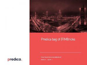 Predica bag of FIMtricks Tomasz Onyszko tomasz onyszkopredica