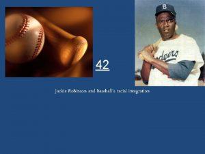 42 Jackie Robinson and baseballs racial integration Racial