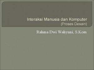 Interaksi Manusia dan Komputer Proses Desain Rahma Dwi