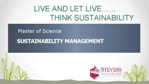 LIVE AND LET LIVE THINK SUSTAINABILITY Master of