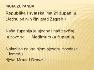 MOJA UPANIJA Republika Hrvatska ima 21 upaniju Jednu