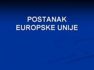 POSTANAK EUROPSKE UNIJE OSNOVNE ZNAAJKE EU n n