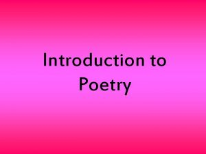 Introduction to Poetry Poetry vs Prose Poetry v