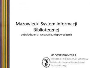 Mazowiecki System Informacji Bibliotecznej dowiadczenia wyzwania niepowodzenia dr