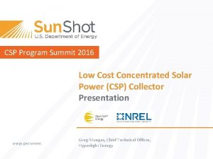 CSP Program Summit 2016 Low Cost Concentrated Solar