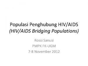 Populasi Penghubung HIVAIDS HIVAIDS Bridging Populations Rossi Sanusi