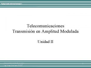 Telecomunicaciones I Telecomunicaciones Transmisin en Amplitud Modulada Unidad