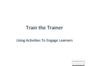 Train the Trainer Using Activities To Engage Learners