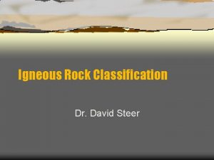 Igneous Rock Classification Dr David Steer Rock cycle