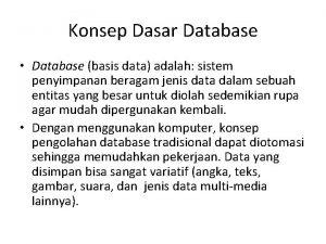 Konsep Dasar Database Database basis data adalah sistem