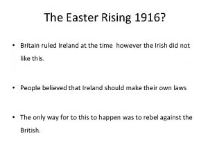 The Easter Rising 1916 Britain ruled Ireland at
